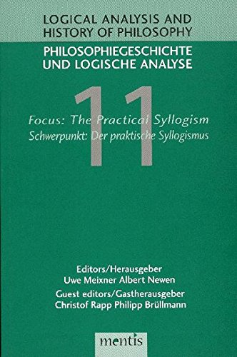 Logical Analysis and History of Philosophy / Philosophiegeschichte und logische Analyse / Focus: The Practical Syllogism/Schwerpunkt: Der praktische Syllogismus