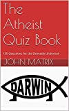 The Atheist Quiz Book: 150 Questions for the Devoutly Undevout