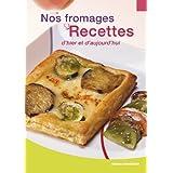 Nos fromages, recettes d'hier et d'aujourd'hui