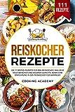 Reiskocher Rezepte: Die 111 besten Rezepte für den Reiskocher. Inklusive vegetarischer und veganer Gerichte, sowie eine Einführung in den Reiskocher für Anfänger.
