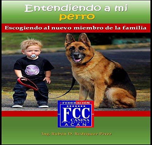 Entendiendo a mi perro: Escogiendo el nuevo miembro de la familia (1) (Spanish Edition)