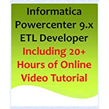 Informatica Powercenter 9.x  ETL Developer Including 20+ Hours of Online Video Tutorial (English Edition)