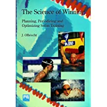 The Science of Winning: Planning, Periodizing and Optimizing Swim Training (English Edition)