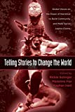 Telling Stories to Change the World: Global Voices on the Power of Narrative to Build Community and Make Social Justice Claims (Teaching/Learning Social Justice)