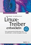 Linux-Treiber entwickeln: Eine systematische Einführung in die Gerätetreiber- und Kernelprogrammierung - jetzt auch für Raspberry Pi (German Edition)