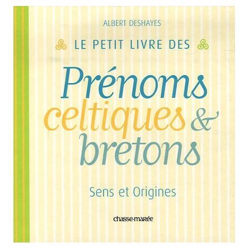 Le petit livre des Prénoms celtiques & bretons : Sens et origines