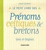 Le petit livre des prénoms bretons et celtiques : Sens et origines