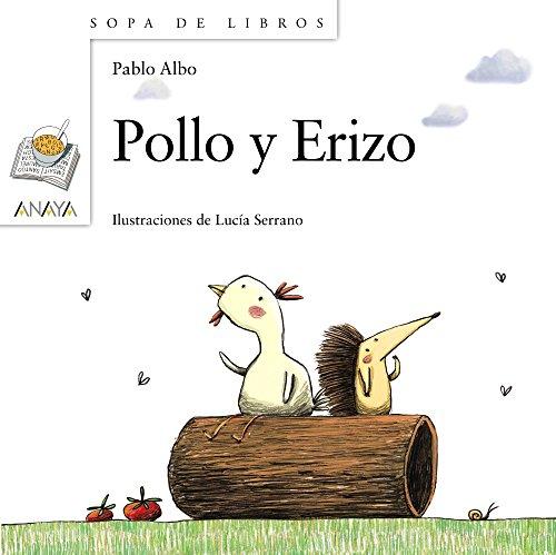 Pollo y Erizo (Literatura Infantil (6-11 Años) - Sopa De Libros) por Pablo Albo