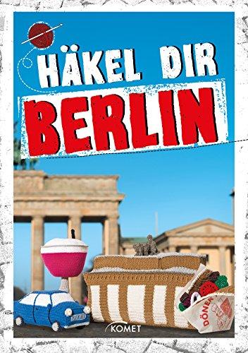Häkel dir Berlin: Von Ampelmännchen bis Fernsehturm (German Edition)