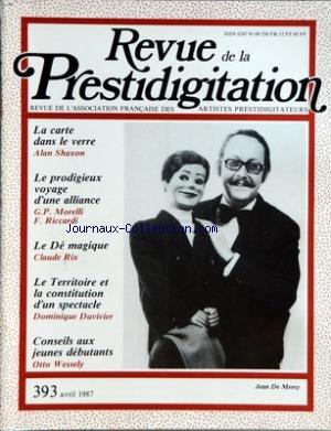 REVUE DE LA PRESTIDIGITATION [No 393] du 01/04/1987 - LA CARTE DANS LE VERRE PAR SHAXON - LE PRODIGIEUX VOYAGE D'UNE ALLIANCE PAR MORELLI ET RICCARDI - LE DE MAGIQUE PAR CLAUDE RIX - LE TERRITOIRE ET LA CONSTITUTION D'UN SPECTACLE PAR DUVIVIER - CONSEILS AUX JEUNES DEBUTANTS PAR OTTO WESSELY - JEAN DE MERRY par Collectif