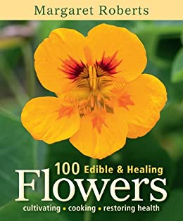100 Edible & Healing Flowers: cultivating - cooking - restoring health par [Roberts, Margaret]