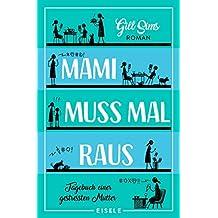 Mami muss mal raus.: Tagebuch einer gestressten Mutter (German Edition)