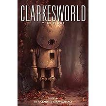 Clarkesworld: Year Eight (Clarkesworld Anthology Book 8)