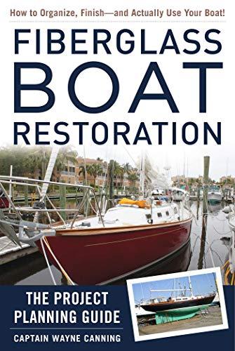Fiberglass Boat Restoration: The Project Planning Guide por Wayne Canning