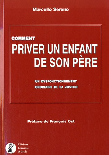 Comment priver un enfant de son père : Un dysfonctionnement ordinaire de la justice par Marcello Sereno