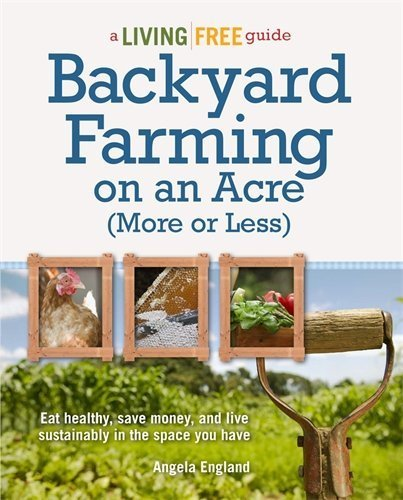 Backyard Farming on an Acre (More or Less) (Living Free Guides) by England, Angela (2012) Paperback