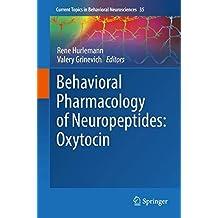 Behavioral Pharmacology of Neuropeptides: Oxytocin (Current Topics in Behavioral Neurosciences)