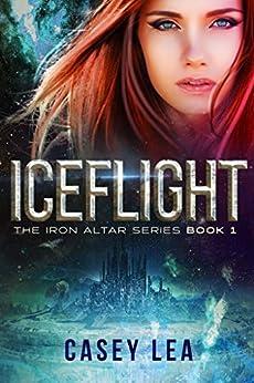 IceFlight (The Iron Altar Series Book 1) (English Edition) par [Lea, Casey]