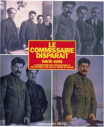 Le Commissaire disparaît : La falsification des photographies et des oeuvres d'art dans la Russie de Staline