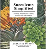 [( By Baldwin, Debra Lee ( Author )Succulents Simplified: Growing, Designing, and Crafting with 100 Easy-Care Varieties Paperback May- 21-2013 )]