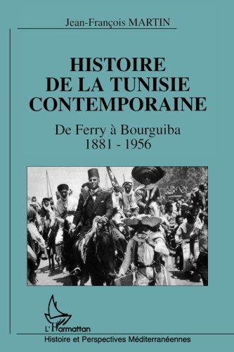 Histoire de la Tunisie contemporaine: De Ferry à Bourguiba 1881-1956