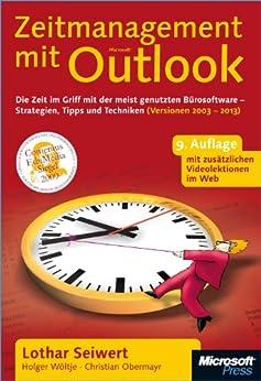 Zeitmanagement mit Microsoft Outlook, 9. Auflage für Outlook 2003 bis 2013 von [Seiwert, Lothar, Wöltje, Holger, Obermayr, Christian]