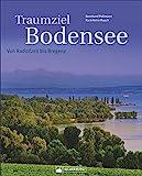 Traumziel Bodensee: Von Radolfzell bis Bregenz. Ein umfassender Bildband über den Bodensee mit den drei Anrainerstaaten Deutschland, Österreich und Schweiz und den Inseln Mainau und Reichenau. - Bernhard Pollmann