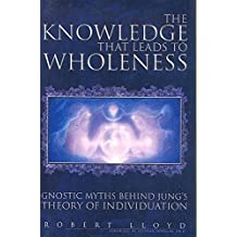 [(The Knowledge That Leads to Wholeness : Gnostic Myths Behind Jung's Theory of Individuation)] [By (author) Robert Lloyd] published on (March, 2007)