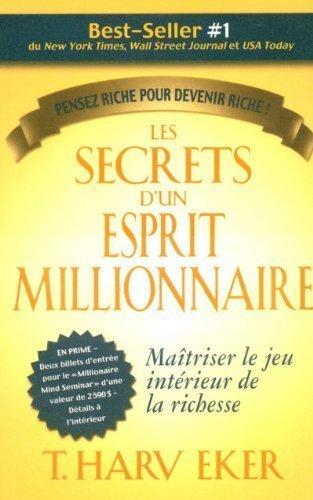 Les secrets d'un esprit millionnaire: Ma?triser le jeu int????rieur de la richesse by T. HARV EKER (Mar 16 2006)