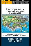 Pratique de la conversation française (Parlez comme des locuteurs Français natifs t. 1) (French Edition)