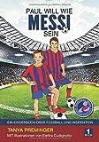 Paul will wie Messi sein: Ein Kinderbuch über Fussball und Inspiration