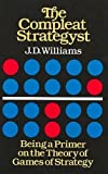 The Compleat Strategyst: Being a Primer on the Theory of Games of Strategy (Dover Books on Mathematics) by J. D. Williams (1986-05-01)