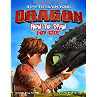 How To Train Your Dragon How To Draw: Learn To Draw And Coloring Book For Kids