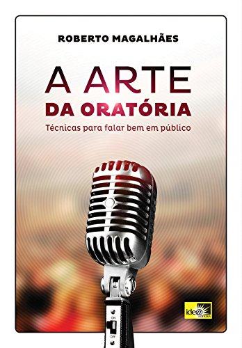 A Arte da Oratória: Técnicas para Falar Bem em Público (Portuguese Edition) por Roberto Magalhães