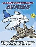 Le grand livre d'activités avions pour les enfants de 4 à 8 ans: Des heures de jeux amusants, de coloriages, de labyrinthes, d'avions à plier, & plus