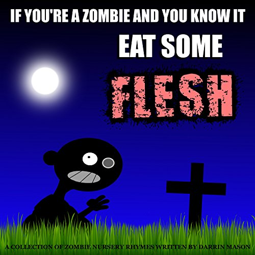 ND YOU KNOW IT EAT SOME FLESH: A Collection of Zombie Nursery Rhymes (English Edition) ()