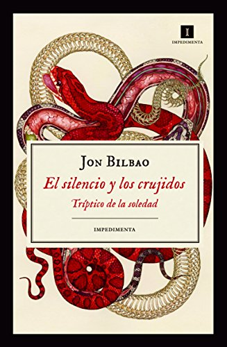 El silencio y los crujidos (Impedimenta nº 173) por Jon Bilbao