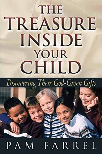 The Treasure Inside Your Child: Discovering Their God-Given Gifts by Pam Farrel (2001-07-01)