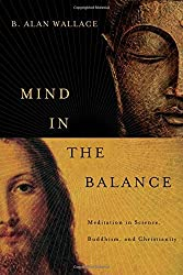 Mind in the Balance: Meditation in Science, Buddhism, and Christianity (Columbia Series in Science and Religion) by B. Alan Wallace (2014-09-19)
