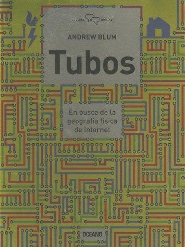 Portada del libro Tubos: En busca de la geograf¨ªa f¨ªsica de Internet (Cultura digital) (Spanish Edition) by Blum, Andrew (2013) Paperback