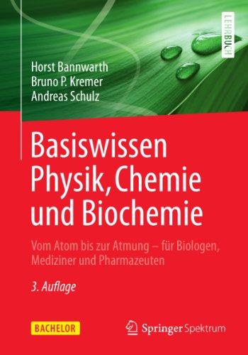 Basiswissen Physik, Chemie und Biochemie: Vom Atom bis zur Atmung - für Biologen, Mediziner und Pharmazeuten (Bachelor)