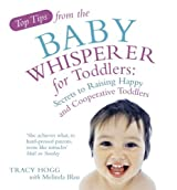 Top Tips from the Baby Whisperer for Toddlers: Secrets to Raising Happy and Cooperative Toddlers by Melinda Blau (2008-09-04)
