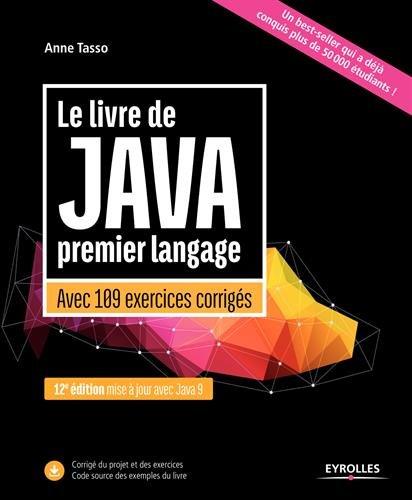 Le livre de Java premier langage: Avec 109 exercices corrigés. Mise à jour avec Java 9 par Anne Tasso