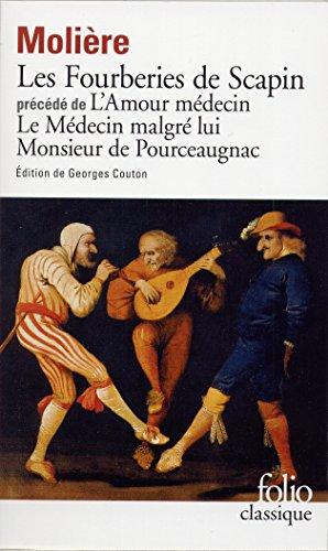 Les Fourberies de Scapin. L'Amour médecin. Le Médecin malgré lui. Monsieur de Pourceaugnac