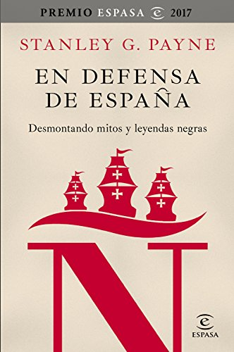 En defensa de España: desmontando mitos y leyendas negras (Fuera de colección) por Stanley G. Payne