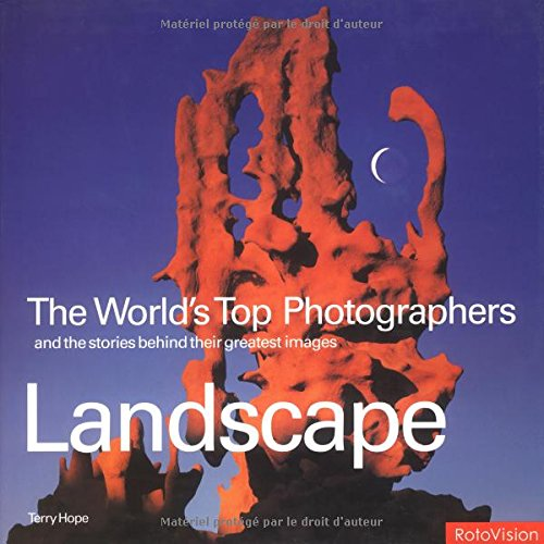 Landscape: The World's Top Photographers and the Stories Behind Their Greatest Images par Terry Hope