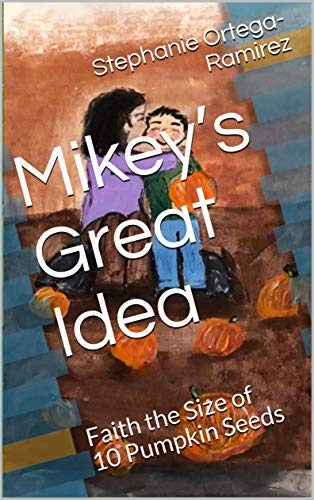 Mikey's Great Idea: Faith the Size of 10 Pumpkin Seeds (English Edition) (Halloween Ideen Vorschule)