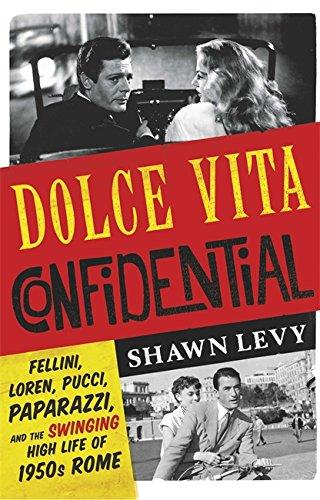 Dolce Vita Confidential: Fellini, Loren, Pucci, Paparazzi and the Swinging High Life of 1950s Rome