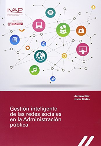 Gestión inteligente de las redes sociales en la Administración pública (Ciencia De La Administracion) por Antonio Díaz Méndez