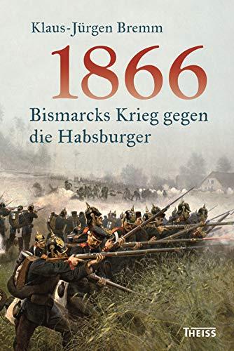 1866: Bismarcks Krieg gegen die Habsburger -